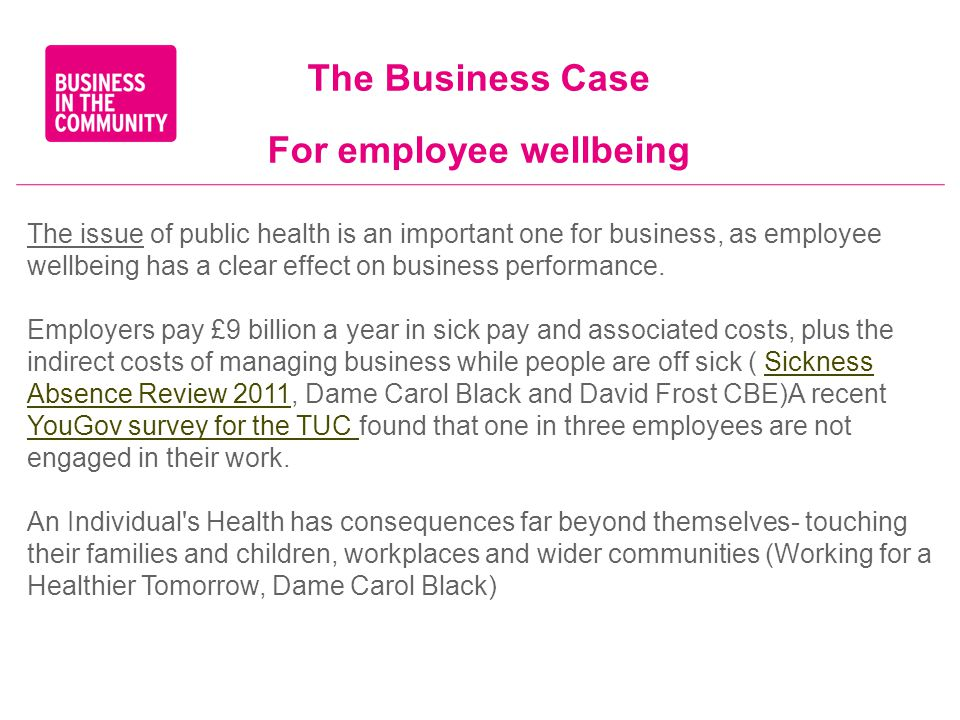 The Business Case For employee wellbeing The issue of public health is an important one for business, as employee wellbeing has a clear effect on business performance.