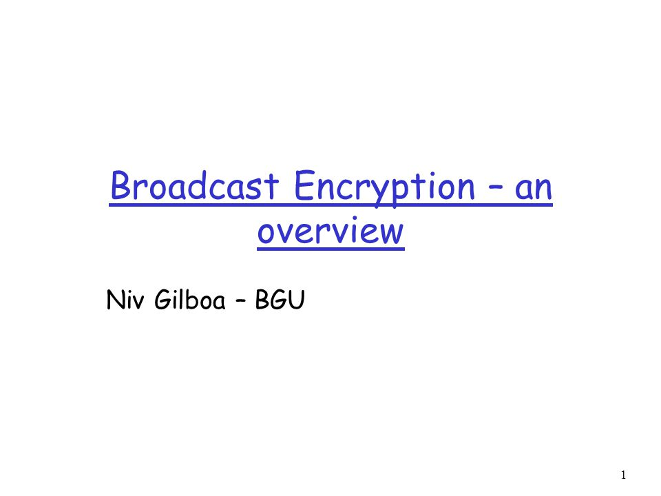 Broadcast Encryption – an overview Niv Gilboa – BGU 1
