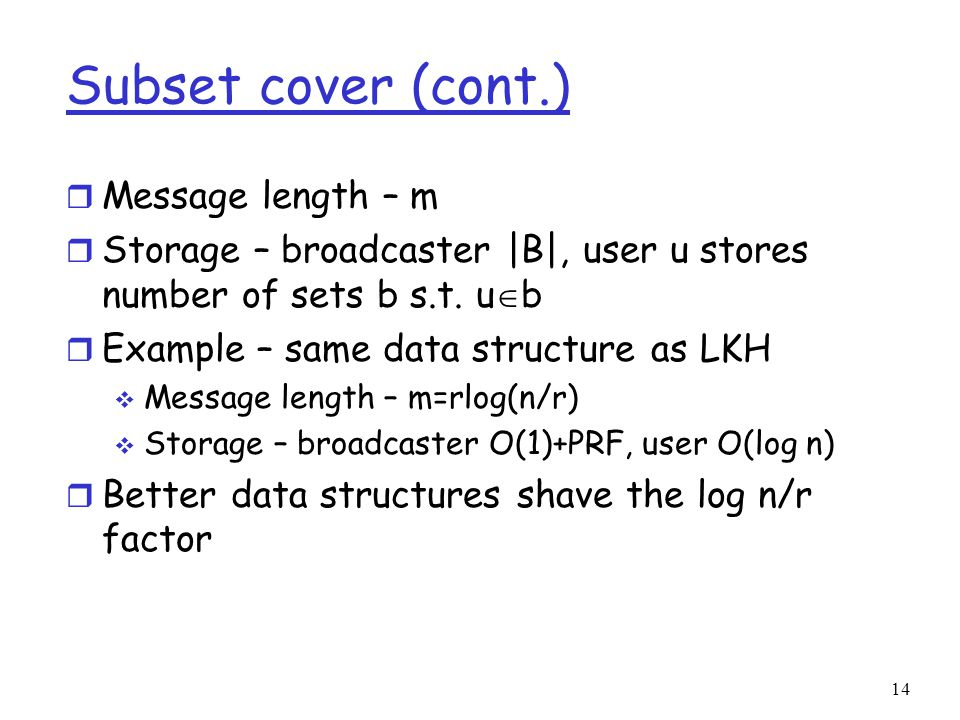 Subset cover (cont.) r Message length – m r Storage – broadcaster |B|, user u stores number of sets b s.t.