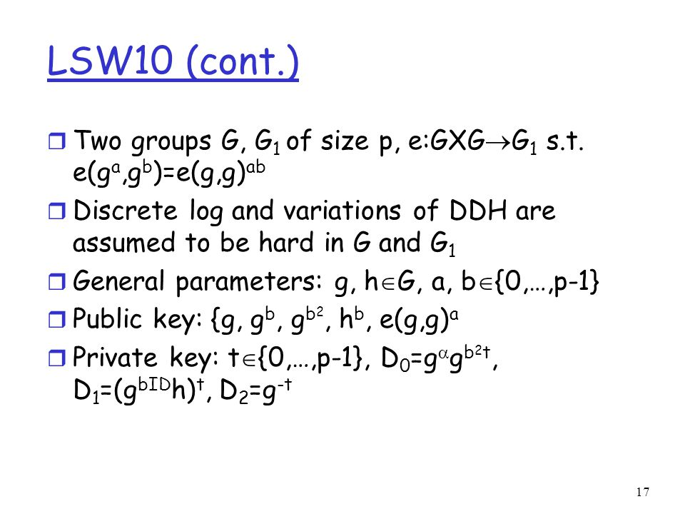 LSW10 (cont.) r Two groups G, G 1 of size p, e:GXG  G 1 s.t.