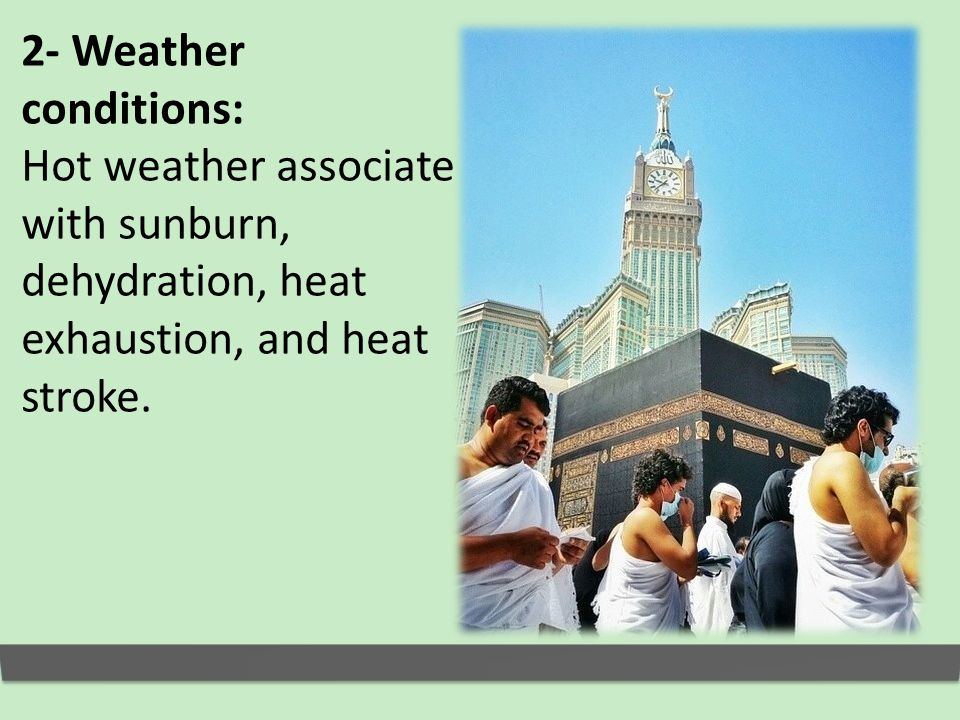 2- Weather conditions: Hot weather associate with sunburn, dehydration, heat exhaustion, and heat stroke.