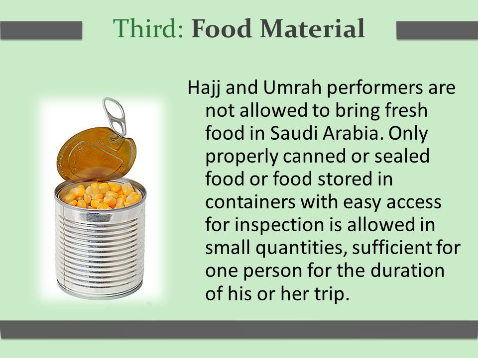 Third: Food Material Hajj and Umrah performers are not allowed to bring fresh food in Saudi Arabia.