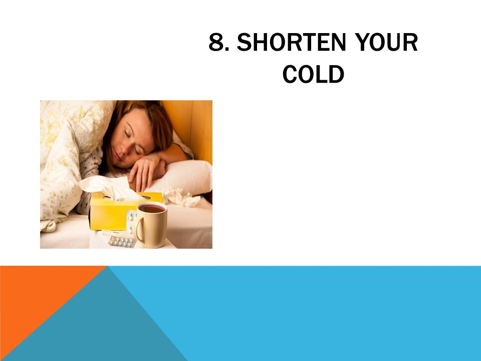 8. SHORTEN YOUR COLD