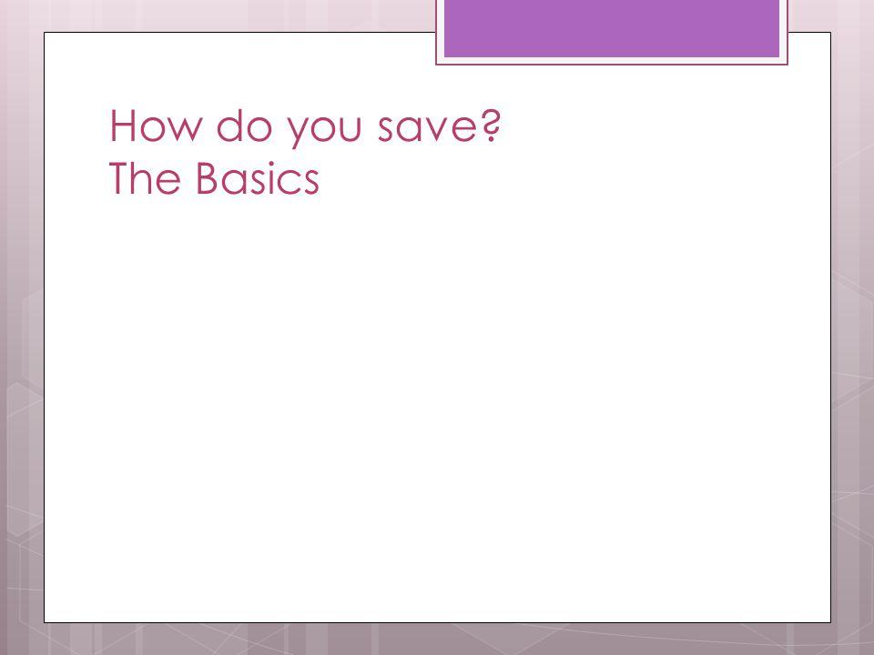 How do you save? The Basics