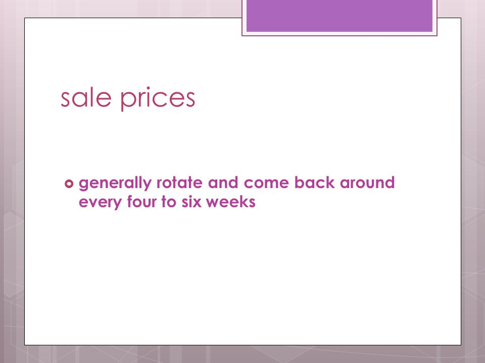 sale prices  generally rotate and come back around every four to six weeks