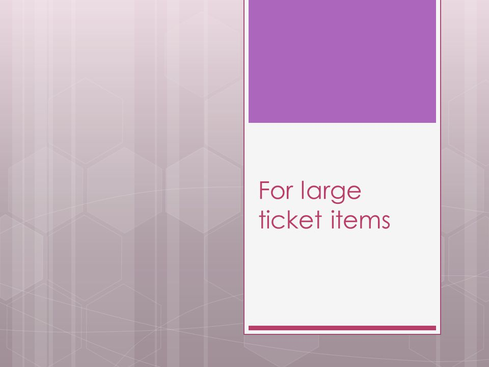 For large ticket items