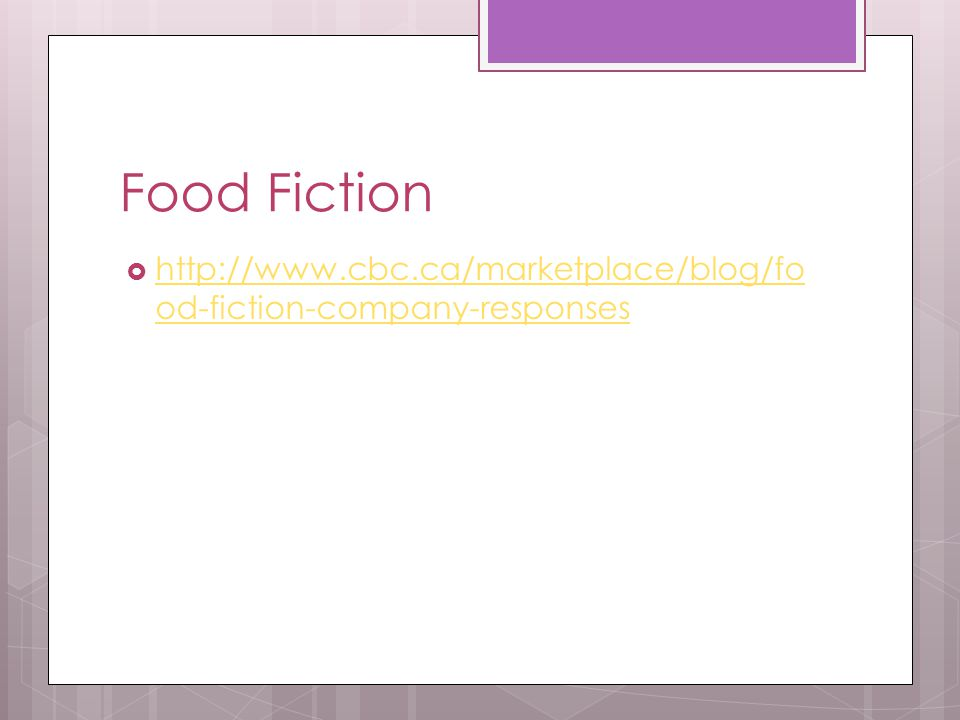 Food Fiction  http://www.cbc.ca/marketplace/blog/fo od-fiction-company-responses http://www.cbc.ca/marketplace/blog/fo od-fiction-company-responses