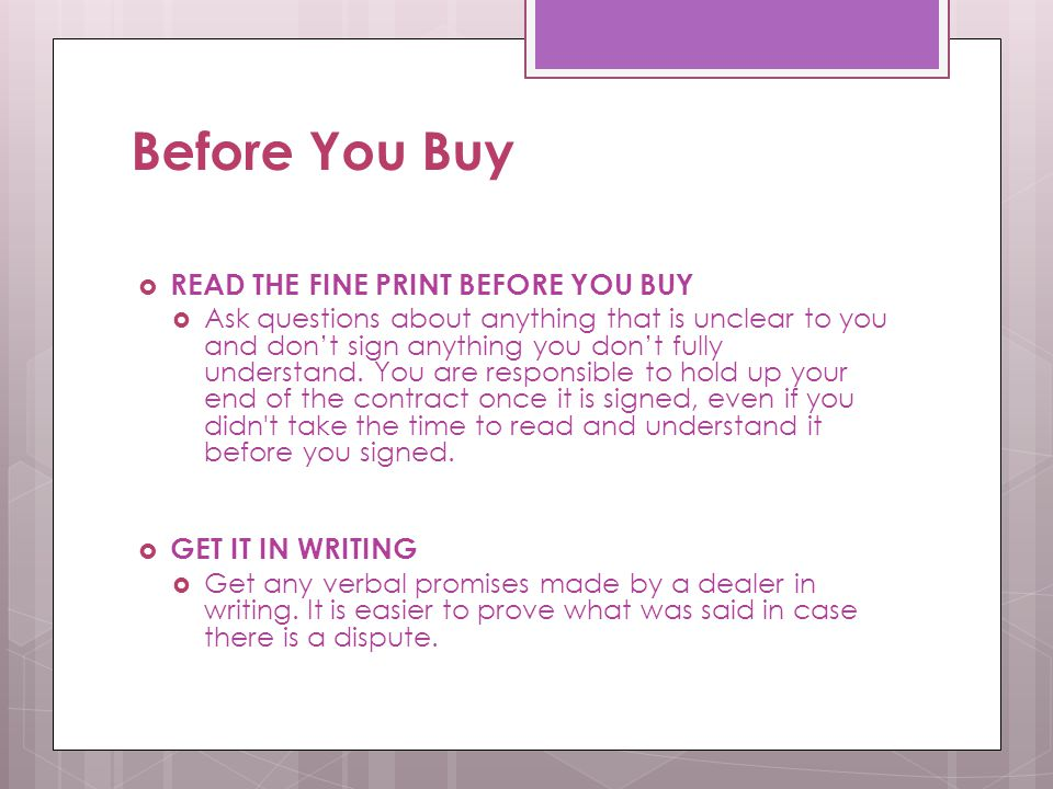 Before You Buy  READ THE FINE PRINT BEFORE YOU BUY  Ask questions about anything that is unclear to you and don't sign anything you don't fully understand.