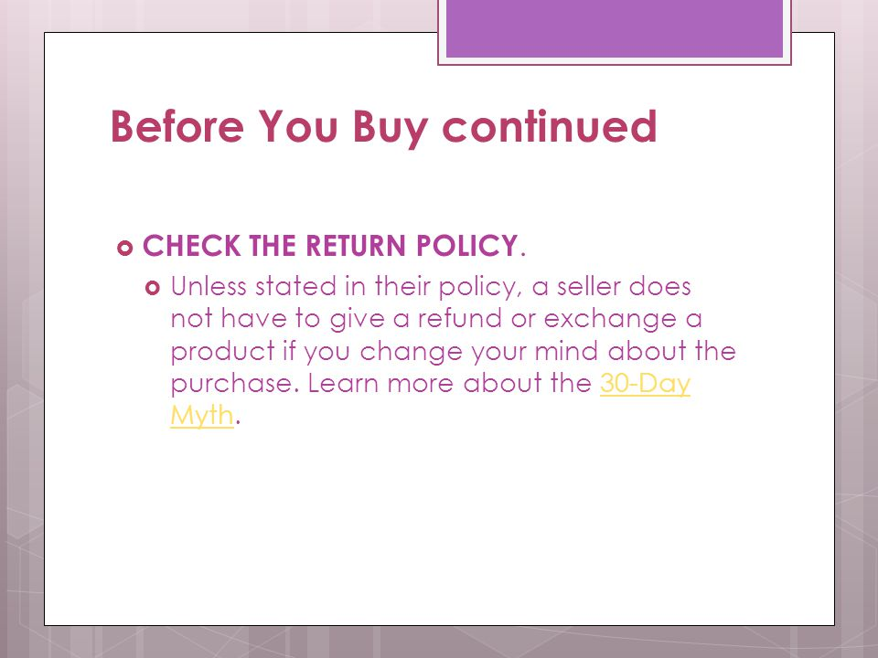 Before You Buy continued  CHECK THE RETURN POLICY.  Unless stated in their policy, a seller does not have to give a refund or exchange a product if