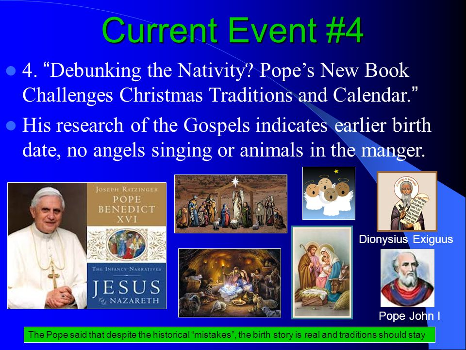 Current Event #4 The Pope said that despite the historical mistakes , the birth story is real and traditions should stay 4.