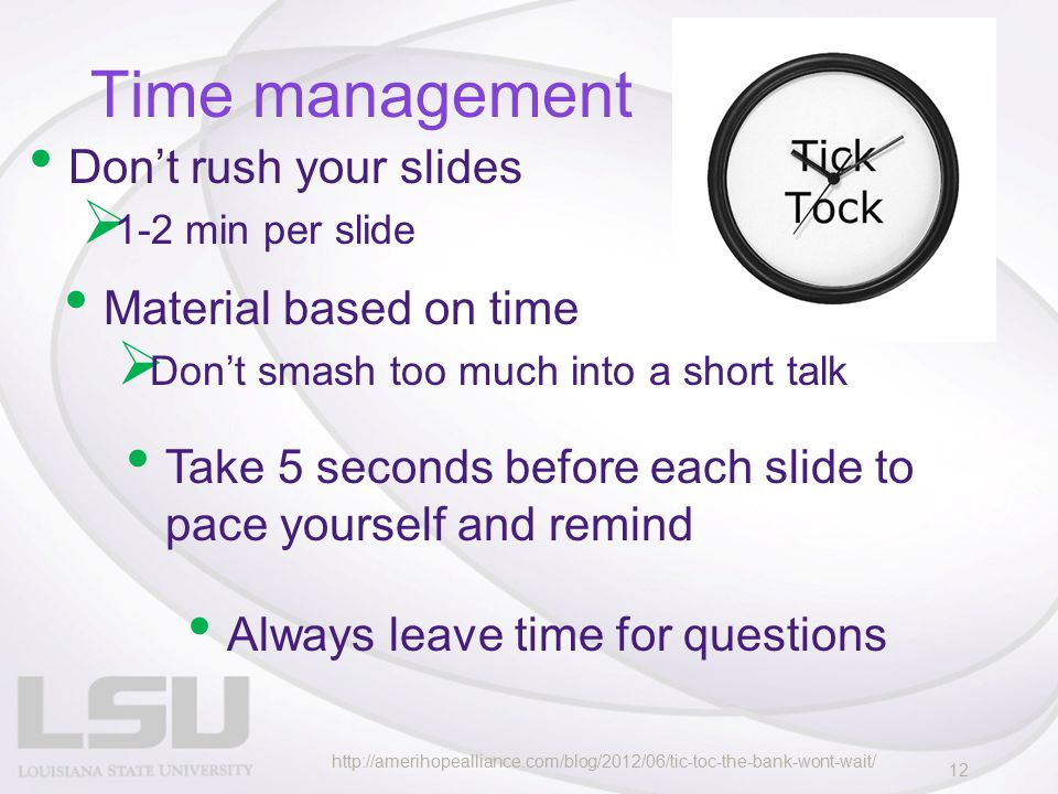 Time management Material based on time  Don't smash too much into a short talk 12 Don't rush your slides  1-2 min per slide Take 5 seconds before ea