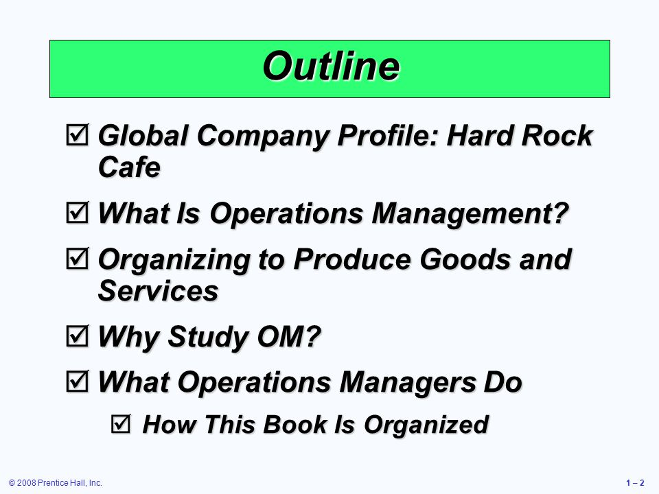 © 2008 Prentice Hall, Inc.1 – 2 Outline  Global Company Profile: Hard Rock Cafe  What Is Operations Management.