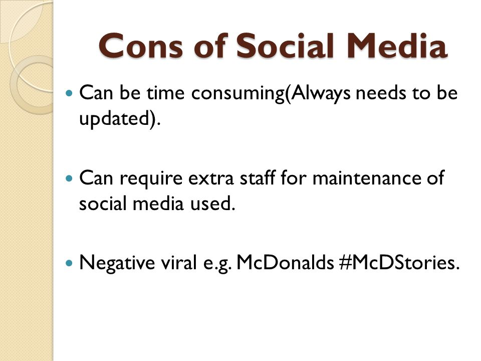 Cons of Social Media Can be time consuming(Always needs to be updated).