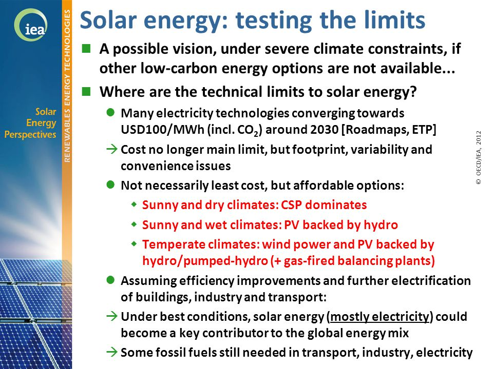© OECD/IEA 2010 Solar energy: testing the limits A possible vision, under severe climate constraints, if other low-carbon energy options are not available...