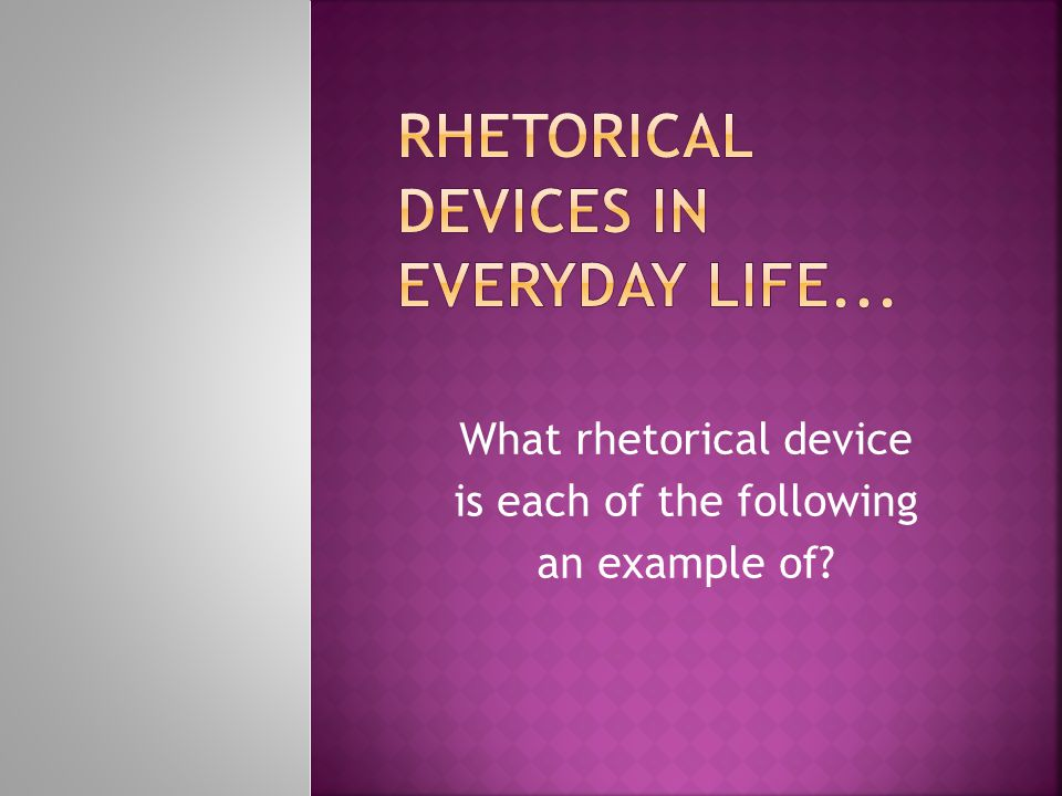 What rhetorical device is each of the following an example of