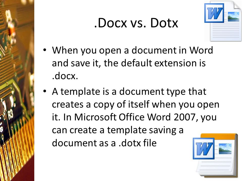 .Docx vs. Dotx When you open a document in Word and save it, the default extension is.docx.