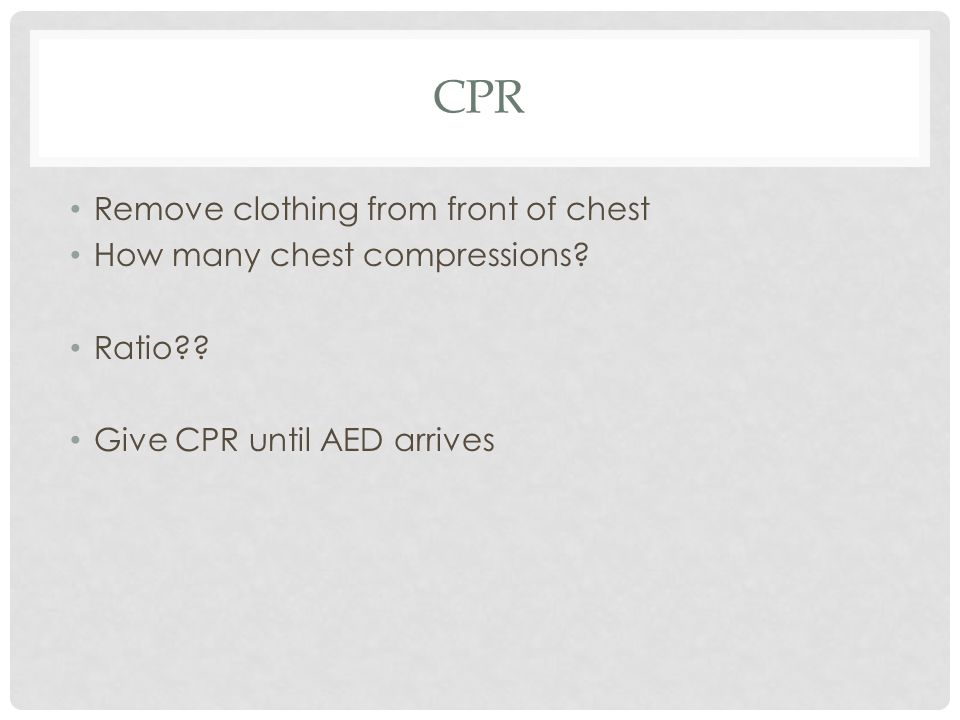 CPR Remove clothing from front of chest How many chest compressions.