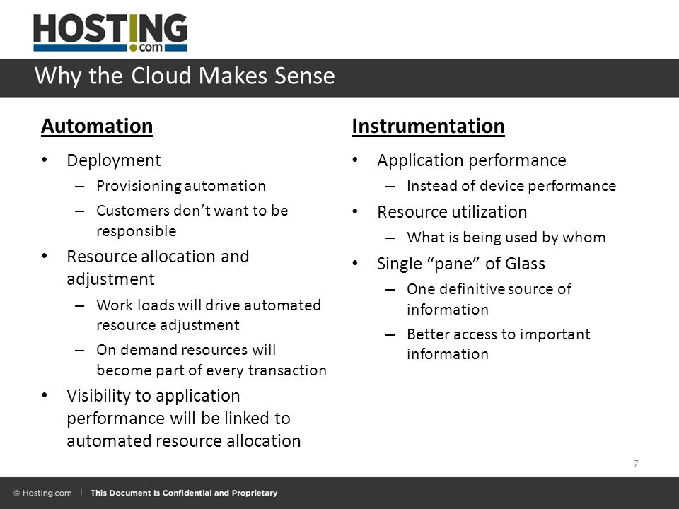 Why the Cloud Makes Sense Automation Deployment – Provisioning automation – Customers don't want to be responsible Resource allocation and adjustment – Work loads will drive automated resource adjustment – On demand resources will become part of every transaction Visibility to application performance will be linked to automated resource allocation Instrumentation Application performance – Instead of device performance Resource utilization – What is being used by whom Single pane of Glass – One definitive source of information – Better access to important information 7