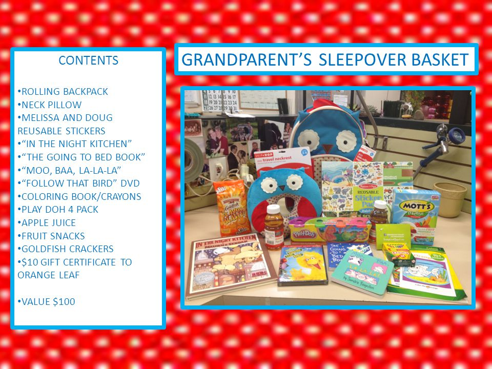 GRANDPARENT'S SLEEPOVER BASKET CONTENTS ROLLING BACKPACK NECK PILLOW MELISSA AND DOUG REUSABLE STICKERS IN THE NIGHT KITCHEN THE GOING TO BED BOOK MOO, BAA, LA-LA-LA FOLLOW THAT BIRD DVD COLORING BOOK/CRAYONS PLAY DOH 4 PACK APPLE JUICE FRUIT SNACKS GOLDFISH CRACKERS $10 GIFT CERTIFICATE TO ORANGE LEAF VALUE $100