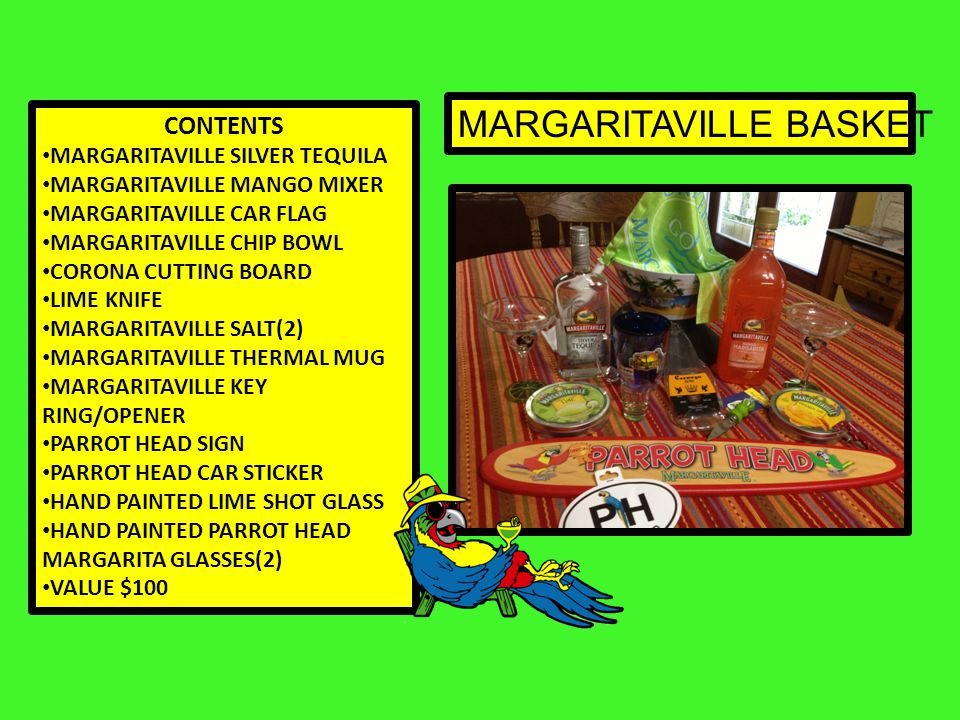 MARGARITAVILLE BASKET CONTENTS MARGARITAVILLE SILVER TEQUILA MARGARITAVILLE MANGO MIXER MARGARITAVILLE CAR FLAG MARGARITAVILLE CHIP BOWL CORONA CUTTING BOARD LIME KNIFE MARGARITAVILLE SALT(2) MARGARITAVILLE THERMAL MUG MARGARITAVILLE KEY RING/OPENER PARROT HEAD SIGN PARROT HEAD CAR STICKER HAND PAINTED LIME SHOT GLASS HAND PAINTED PARROT HEAD MARGARITA GLASSES(2) VALUE $100