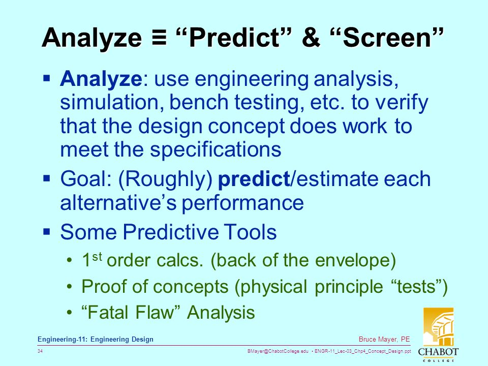 "BMayer@ChabotCollege.edu ENGR-11_Lec-03_Chp4_Concept_Design.ppt 34 Bruce Mayer, PE Engineering-11: Engineering Design Analyze ≡ ""Predict"" & ""Screen"" "