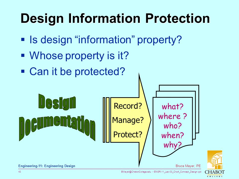 BMayer@ChabotCollege.edu ENGR-11_Lec-03_Chp4_Concept_Design.ppt 43 Bruce Mayer, PE Engineering-11: Engineering Design Design Information Protection 