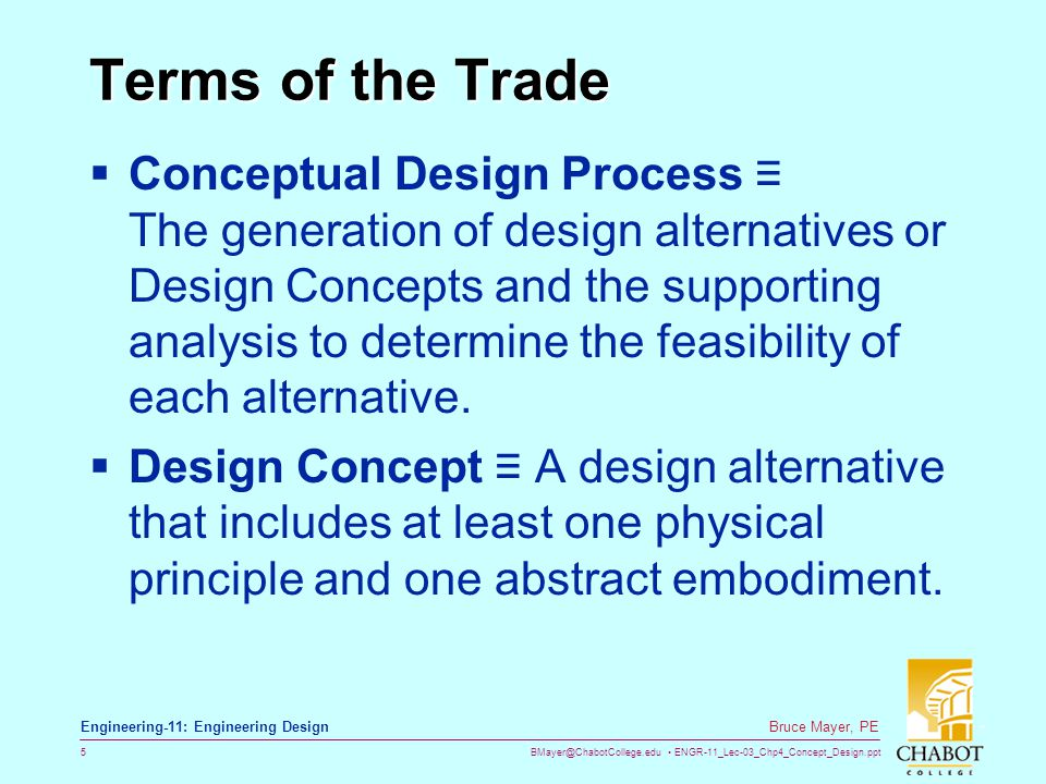 BMayer@ChabotCollege.edu ENGR-11_Lec-03_Chp4_Concept_Design.ppt 5 Bruce Mayer, PE Engineering-11: Engineering Design Terms of the Trade  Conceptual D