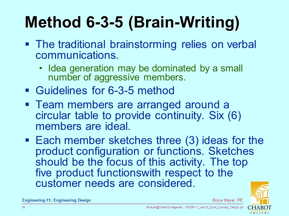BMayer@ChabotCollege.edu ENGR-11_Lec-03_Chp4_Concept_Design.ppt 53 Bruce Mayer, PE Engineering-11: Engineering Design Method 6-3-5 (Brain-Writing)  T