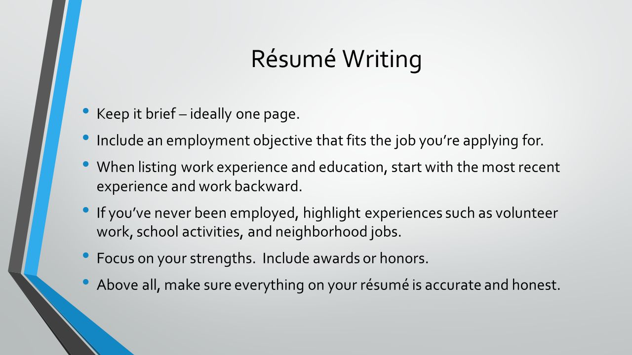 Résumé Writing Keep it brief – ideally one page.