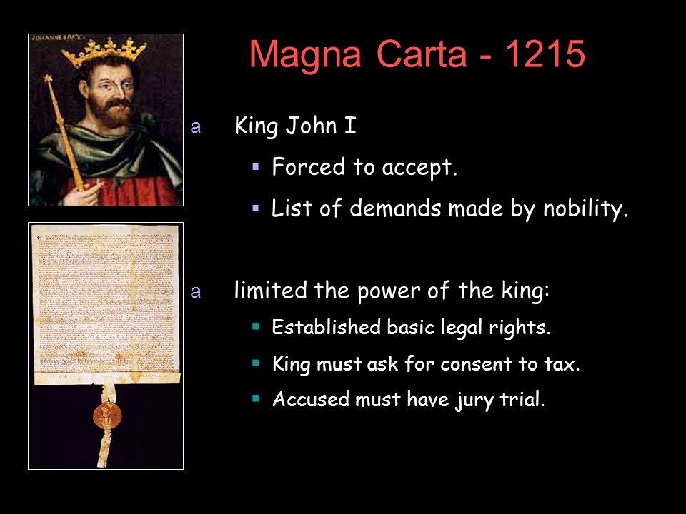 Magna Carta - 1215 a King John I  Forced to accept.