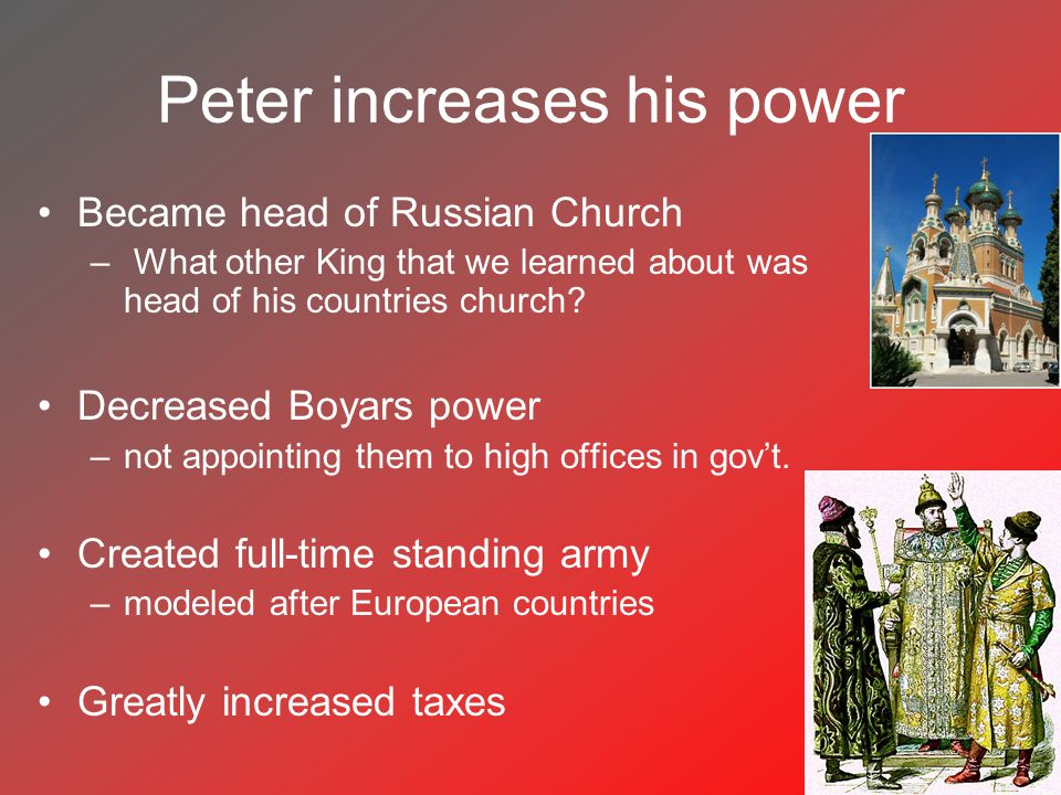 Peter increases his power Became head of Russian Church – What other King that we learned about was head of his countries church? Decreased Boyars pow
