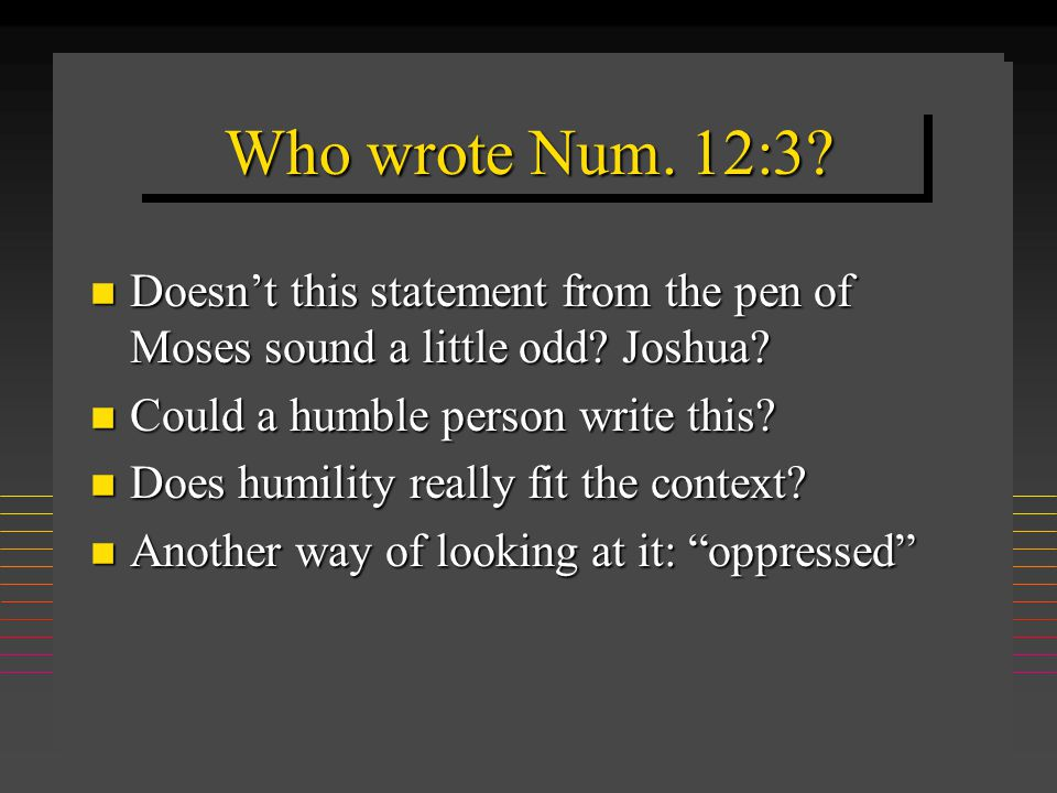 Who wrote Num. 12:3. n Doesn't this statement from the pen of Moses sound a little odd.