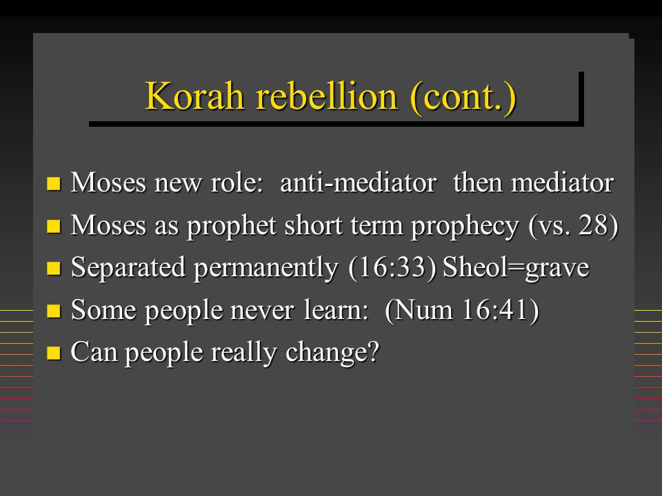 Korah rebellion (cont.) n Moses new role: anti-mediator then mediator n Moses as prophet short term prophecy (vs.