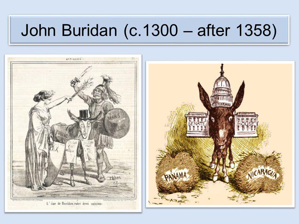 Buridan's Ass John Buridan (c.1300 – after 1358)