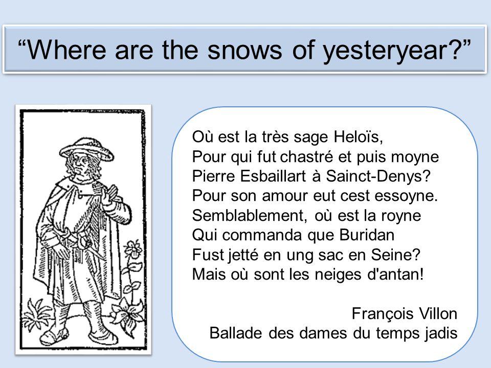 Buridan's Ass Where are the snows of yesteryear? Où est la très sage Heloïs, Pour qui fut chastré et puis moyne Pierre Esbaillart à Sainct-Denys.