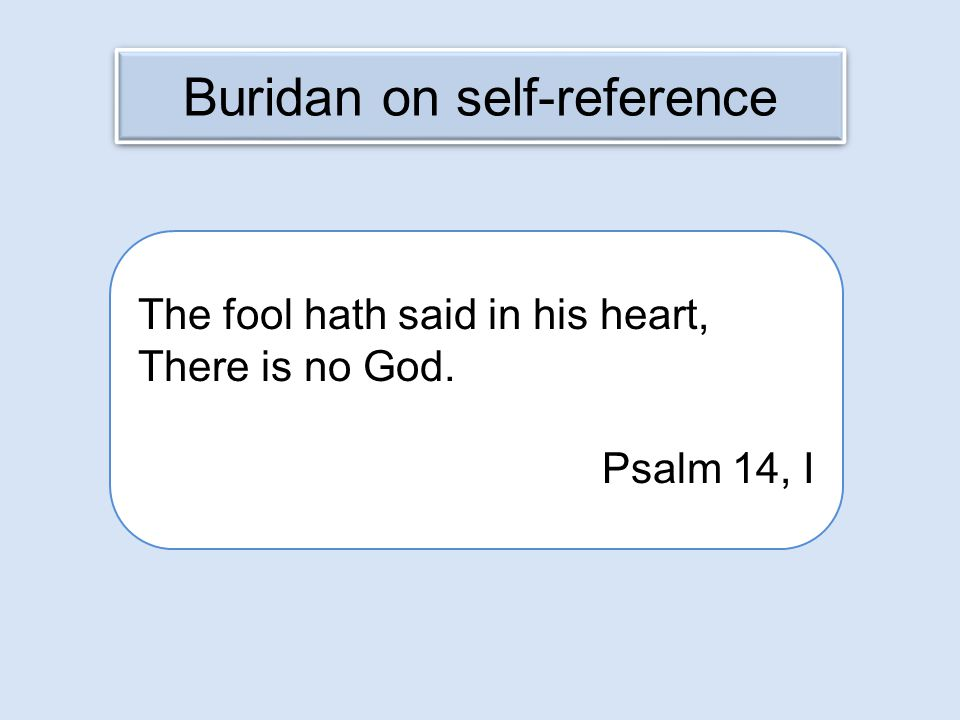 Buridan on self-reference The fool hath said in his heart, There is no God. Psalm 14, I