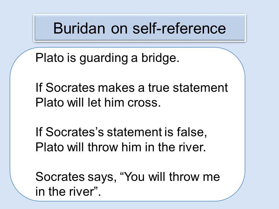 Buridan on self-reference Plato is guarding a bridge.