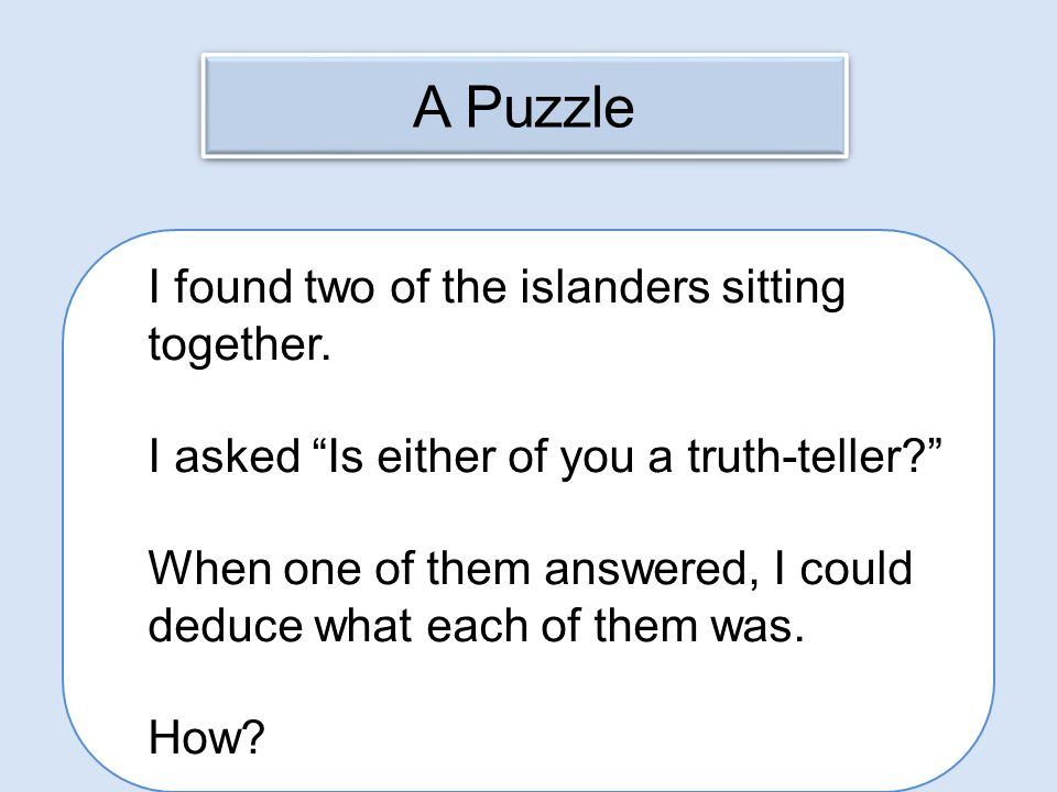 A Puzzle I found two of the islanders sitting together.