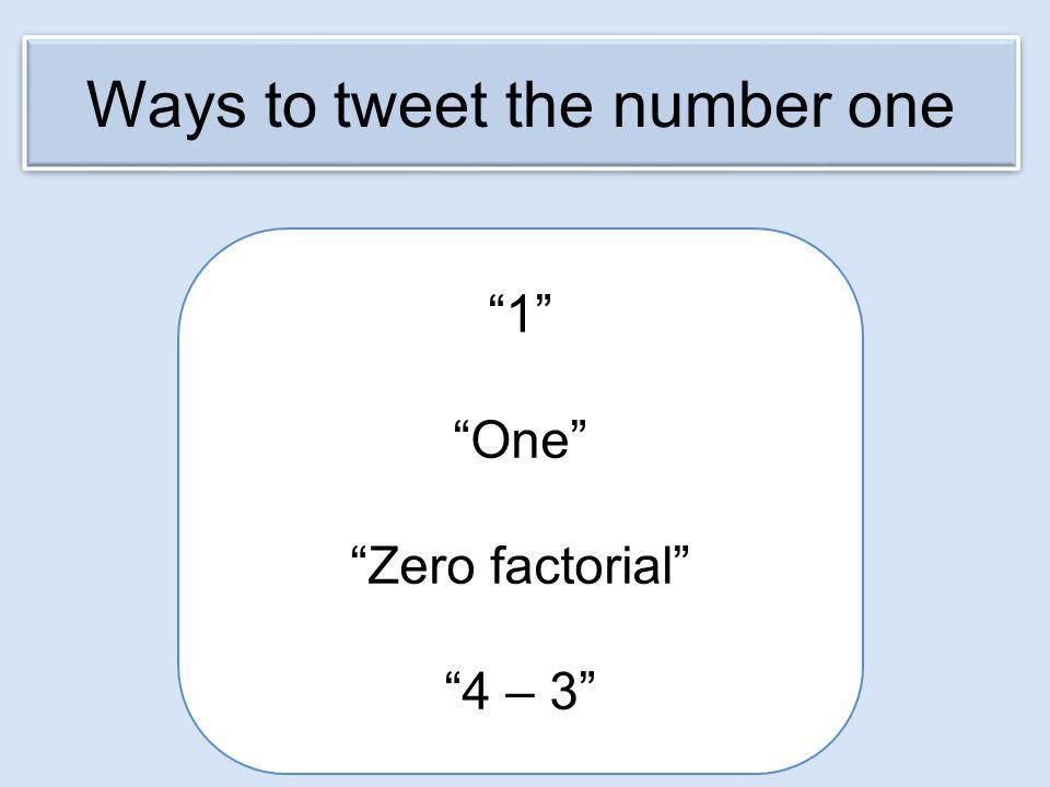 Ways to tweet the number one 1 One Zero factorial 4 – 3