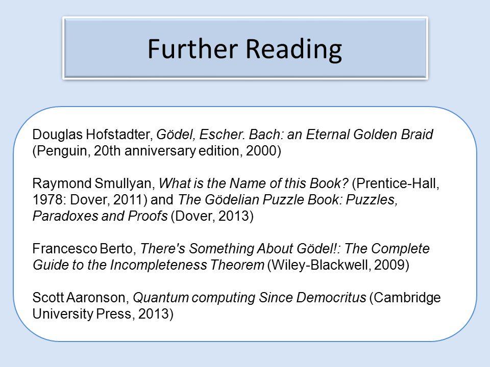 Further Reading Douglas Hofstadter, Gödel, Escher.