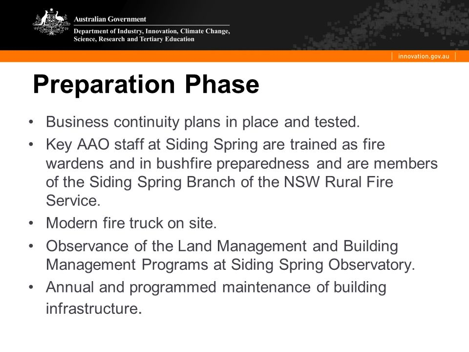 Preparation Phase Business continuity plans in place and tested. Key AAO staff at Siding Spring are trained as fire wardens and in bushfire preparedne