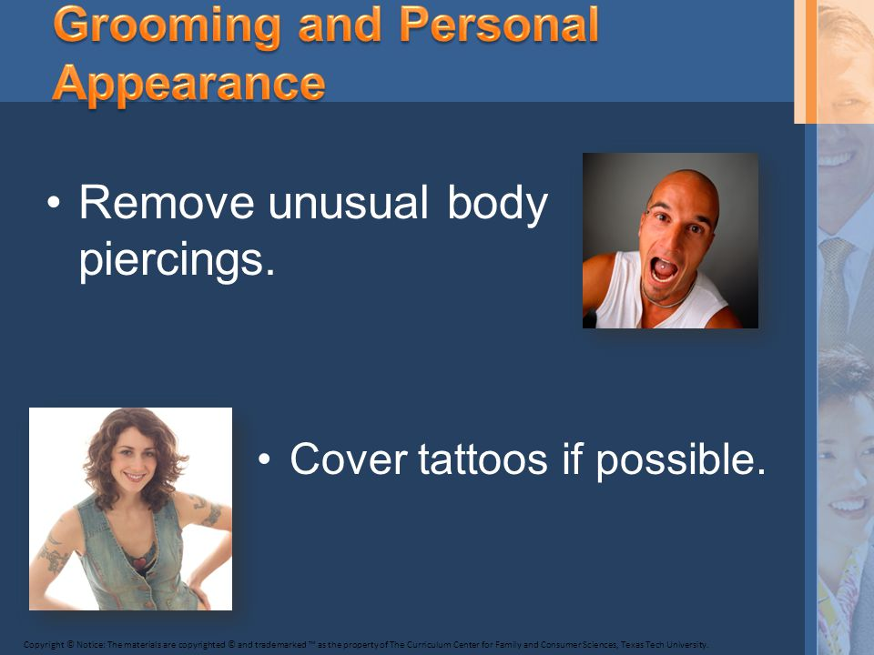 Remove unusual body piercings. Cover tattoos if possible.