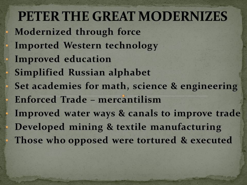 Modernized through force Imported Western technology Improved education Simplified Russian alphabet Set academies for math, science & engineering Enfo