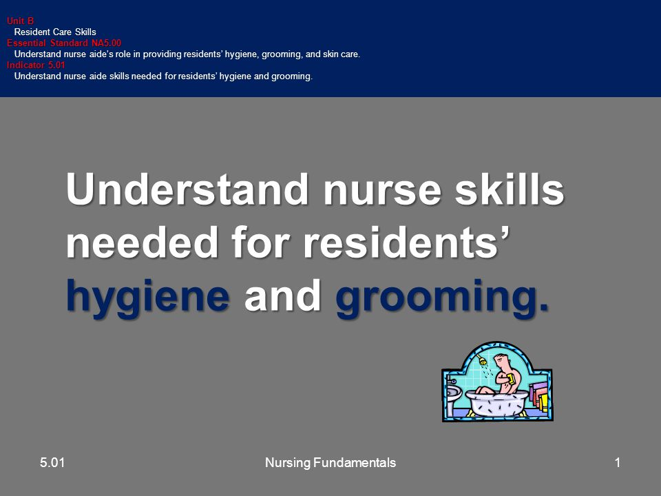 Nursing Fundamentals 724342 ASSIST WITH SHAVING 5.01 Factors to consider: –Electric razor provides greatest safety.Do not use electric razors when oxygen in use –Electric razor provides greatest safety.