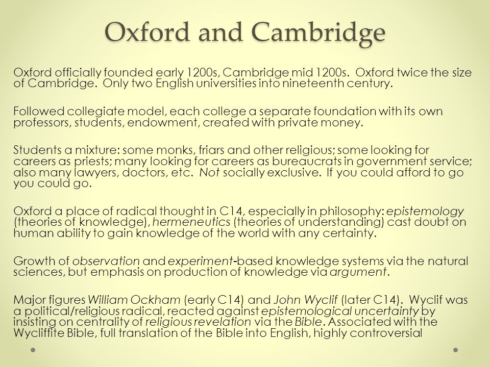 Oxford and Cambridge Oxford officially founded early 1200s, Cambridge mid 1200s.