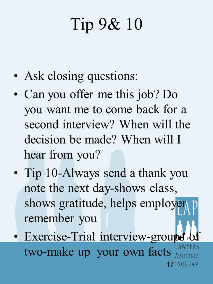 Tip 9& 10 Ask closing questions: Can you offer me this job.