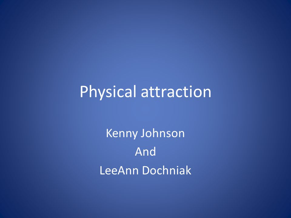 Physical attraction Kenny Johnson And LeeAnn Dochniak