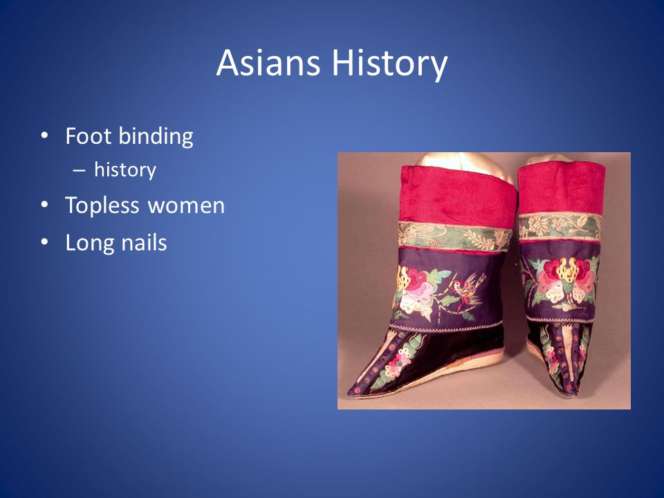 Asians History Foot binding – history Topless women Long nails