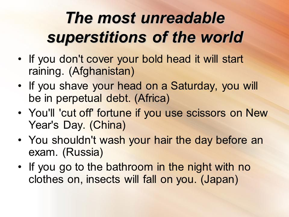 The most unreadable superstitions of the world If you don t cover your bold head it will start raining.