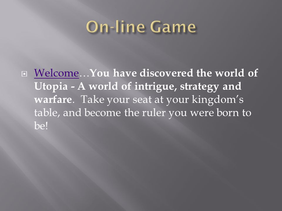  Welcome… You have discovered the world of Utopia - A world of intrigue, strategy and warfare.